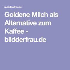Goldene Milch als Alternative zum Kaffee - bildderfrau.de