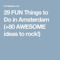 29 FUN Things to Do in Amsterdam (+80 AWESOME ideas to rock!)