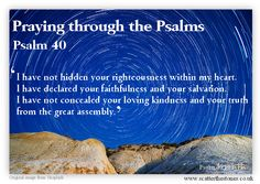 Praying through Psalm 40. Looking at the importance of telling others about God's faithfulness, and the salvation available to us through Him