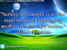 """Leadership Quote - Albert Einstein - """"Setting an example is not the main means of influencing another, it is the only means."""""""