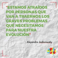 Estamos atraídos por personas que van a traernos los graves problemas que necesitamos para nuestra evolución | Alejandro Jodorowsky [Citas - Frases - Reflexión - Vida]