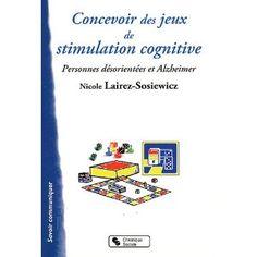 Amazon.fr - Concevoir des jeux de stimulation cognitive: Pour les personnes désorientées et Alzheimer - Nicole Lairez-Sosiewicz - Livres