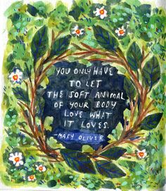 "I painted my favorite quote by my favorite poet in my sketchbook. From ""Wild Geese"" by Mary Oliver.  Painted by me, Phoebe Wahl, 2014."