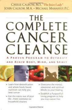 THE COMPLETE CANCER CLEANSE: A Proven Program to Detoxify and Renew Body, Mind, and Spirit by Cherie Calbom M.S., http://www.amazon.com/dp/0785262954/ref=cm_sw_r_pi_dp_65X6qb19690D3