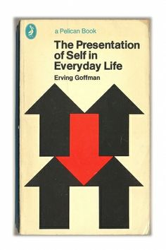 The Presentation of Self in Everyday Life (Erving Goffman). Pelican books.