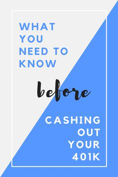 Things you need to do if you are considering of cashing out your 401k.