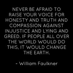 Follow your heart William Faulkner, Follow Your Heart, Your Voice, Greed, Honesty, Compassion, How To Become