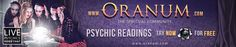 Oranum Psychic Chat Services provide psychic readings via webcam. There are psychics, astrologers, tarot readers, clairvoyants, and healers available 24/7 world-wide. Oranum's Global Spiritual Community has a Free Chat service is provided to let you test the water. After you sign up with a free registration they provide you with unlimited access to their free chat area. This is where you can describe any problems to the particular. See Details…
