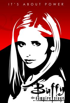 Buffy the Vampire Slayer ... It's about power