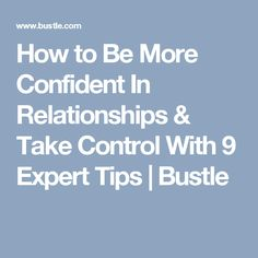 How to Be More Confident In Relationships & Take Control With 9 Expert Tips | Bustle
