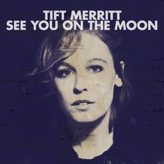 tift merrit - see you on the moon (u.s.a., 2010)