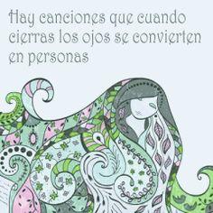 Hay canciones que cuando cierras los ojos se convierten en personas.  Psicomold Psicólogos•Pioneros en Inteligencia Emocional www.psicomold.com Tel: 922 634 985