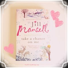 Take a Chance on Me by Jill Mansell <3