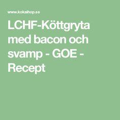LCHF-Köttgryta med bacon och svamp - GOE - Recept