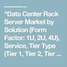 """Data Center Rack Server Market by Solution (Form Factor: 1U, 2U, 4U), Service, Tier Type (Tier 1, Tier 2, Tier 3, and Tier 4), Data Center Type (Mid-Sized, Enterprise, and Large), Industry, and Region - Global Forecast to 2021"", published by MarketsandMarkets, the market is estimated to grow from USD 36.47 Billion in 2016 to USD 90.56 Billion by 2021, at a Compound Annual Growth Rate (CAGR) of 19.95%."