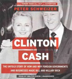 Clinton Cash: The Untold Story of How and Why Foreign Governments and Businesses Made Bill and Hillary Rich