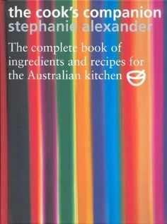 The Cook's Companion Stephanie Alexander's The Cook's Companion – it's one thing becoming the authority on one type or way of cooking and writing about it in a way that does justice to the complexities and permutations, but in just one (epic) book Stephanie manages to be the expert on pretty much the full gamut from A to Z.
