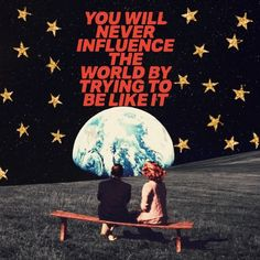 You will never influence the world by trying to be like it. Sean McCabe collage You will never influence the world by trying to be like it. Pretty Words, Beautiful Words, Cool Words, Wise Words, Beautiful Images, Retro Aesthetic, Quote Aesthetic, Photo Wall Collage, Picture Wall