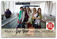 What's a Gap Year and How Do I Plan One? — Homeschooling In Real Life http://www.homeschoolingirl.com/blog/whats-a-gap-year-and-how-do-i-plan-one