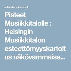Pisteet Musiikkitalolle : Helsingin Musiikkitalon esteettömyyskartoitus näkövammaisen asiakkaan kannalta