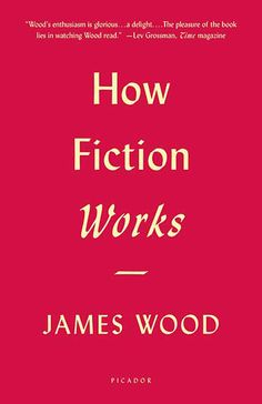 """How Fiction Works. Wood takes aim at E. Forster's longtime standard-bearer """"Aspects of the Novel,"""" in this eminently readable and thought-provoking treatise on the ways, whys, and hows of writing and reading fiction. David Lodge, Parents Divorce, Used Books, My Books, Aspects Of The Novel, Dh Lawrence, Make Way For Ducklings, Workshop, A Writer's Life"""