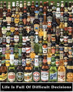 Life is Full of Difficult Decisions-Beer, College Poster Print, 24 by Measurements: 36 inches by 24 inches Easy to frame Makes a great gift High quality poster print Great wall decor Poster Beer, Mini Bottles, Beer Bottles, Cool Wall Decor, Bottle Picture, Beer Quotes, Beer Memes, Beer Humor, Poster Online