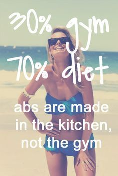abs are made in the kitchen, not in the gym... Fitness is only 30%, Diet is 70%. - fitness motivation, inspiration, self improvement, self help. - If you like this pin, repin it and follow our boards :-)  #FastSimpleFitness - www.facebook.com/FastSimpleFitness