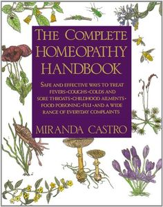 The Complete Homeopathy Handbook: Safe and Effective Ways to Treat Fevers, Coughs, Colds and Sore Throats, Childhood Ailments, Food Poisoning, Flu, and a Wide Range of Everyday Complaints by Miranda Castro