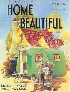 The Australian Home Beautiful 1937. With an article Build Your Own Caravan. It cost One Shilling :)
