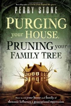 Purging Your House, Pruning Your Family Tree: How to rid your home and family of demonic influence and generational oppression by Perry Stone, http://www.amazon.com/dp/1616381868/ref=cm_sw_r_pi_dp_W9B6pb0ERA2P5