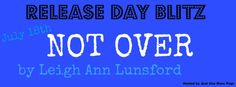 Author Sandra Love: Not Over by: Leigh Ann Lunsford Release Day Blitz