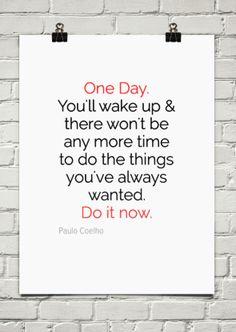 """""""Do It Now"""" ~ Paolo Coelho"""
