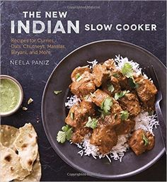 The New Indian Slow Cooker: Recipes for Curries, Dals, Chutneys, Masalas, Biryani, and More: Neela Paniz: 9781607746195: Amazon.com: Books
