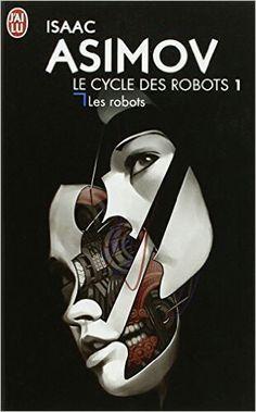 Isaac Asimov - Le cycle des robots 1 - Les robots