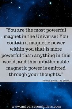 """""""You are the most powerful magnet in the Universe! You contain a magnetic power within you that is more powerful than anything in this world, and this unfathomable magnetic power is emitted through your thoughts."""" -Rhonda Byrne, The Secret. Book Extracts, Rhonda Byrne, Law Of Attraction Quotes, Subconscious Mind, Self Development, Motivation Inspiration, Motivationalquotes, In This World, Affirmations"""