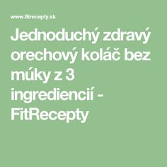 Jednoduchý zdravý orechový koláč bez múky z 3 ingrediencií - FitRecepty Gluten Free, Fitness, Math Equations, Sweet Treats, Glutenfree, Keep Fit, Health Fitness, Rogue Fitness, Gymnastics