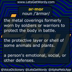 ar·mor noun /ˈärmər/  the metal coverings formerly worn by #soldiers or #warriors to protect the body in battle.  the tough metal layer covering a military vehicle or ship to defend it from attack.  military vehicles collectively.  the #ProtectiveLayer or #shell of some animals and plants.  a person's emotional, social, or other defenses. #LetsGetWordy #dailyGFXdef #armour  #armor