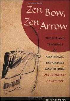 "Amazon.com: Zen Bow, Zen Arrow: The Life and Teachings of Awa Kenzo, the Archery Master from ""Zen in the Art of Archery"" (9781590304426): John Stevens: Books"