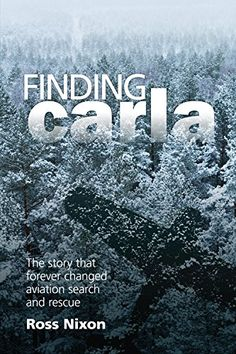 Finding Carla: The Story that Forever Changed Aviation Search and Rescue by [Nixon, Ross]