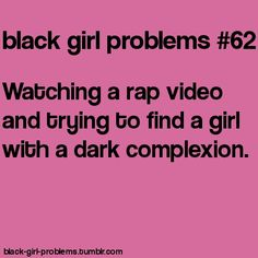 Quirky Black Girls: black girl problems Watching a rap video and trying to find. This definitely me I just be like dang no love for the dark skin women but hey we still winning Mixed Girl Problems, Black Girl Problems, Dark Complexion, Dark Skin, Smooth Skin, Black Girls Rock, Black Girl Magic, Black Girl Quotes, Girl Struggles