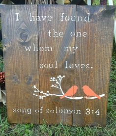 I have found the one whom my soul loves, song of solomon 3:4, two love birds, bird on limb, wood pallet art wedding decor. $35.00, via Etsy.
