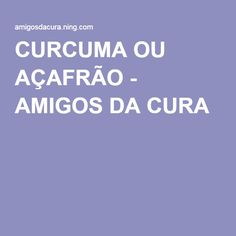 CURCUMA OU AÇAFRÃO - AMIGOS DA CURA