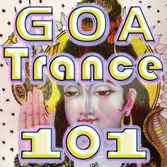 Goa Trance 101 (Best Goa Trance, Psy, Hard Dance, Fullon, Progressive, Tech Trance, Acid House, Edm, Rave Anthems, Dance Party)