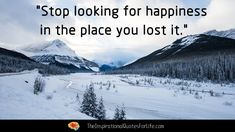 Stop looking for happiness in the place you lost it. Continue reading…