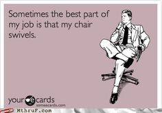 @Farzana Aziz I hope this isn't true for me... because I don't even know if my chair swivels.