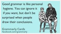 Good grammar is like personal hygiene.