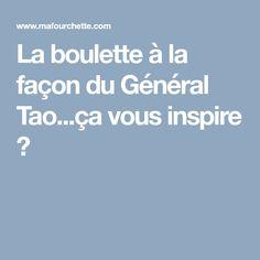 La boulette à la façon du Général Tao...ça vous inspire ?