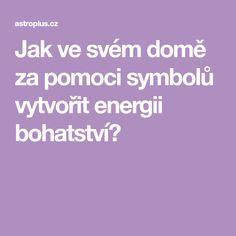 Jak ve svém domě za pomoci symbolů vytvořit energii bohatství? Motto, Mantra, Feng Shui, Reiki, Karma, Weight Loss, Health, Life, Psychology