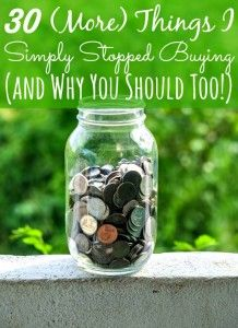 30 (More) Things I Simply Stopped Buying (and Why You Should Too!)