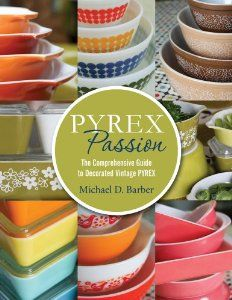 """""""Pyrex Passion: The Comprehensive Guide to Decorated Vintage Pyrex"""" by Michael D. Barber ($50 on Amazon)"""